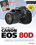 David Busch's Canon EOS 80D Guide to Digital SLR Photography (The David Busch Camera Guide Series)