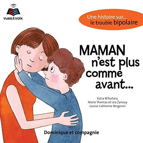 Page de couverture de Maman n'est plus comme avant...: une histoire sur le trouble bipolaire