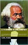 LE 18 BRUMAIRE de LOUIS BONAPARTE - Suivi d'une biographie de Karl MARX, des principales citations de Karl MARX et d'une bibliographie chronologique des œuvres de Karl MARX et de Friedrich ENGELS - Format Kindle - 1,70 €