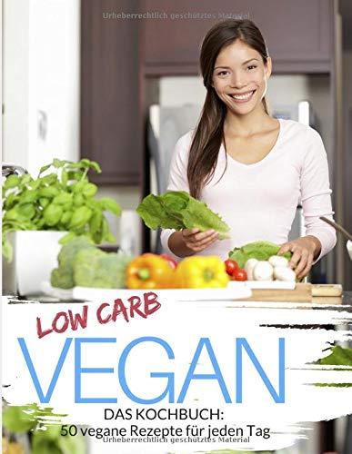 Low Carb Vegan: Low Carb Kochbuch: 50 vegane Rezepte für jeden Tag - Schnell & einfach abnehmen mit Low Carb ( Rezepte für Mittagessen, Abendessen & mehr - glutenfrei)