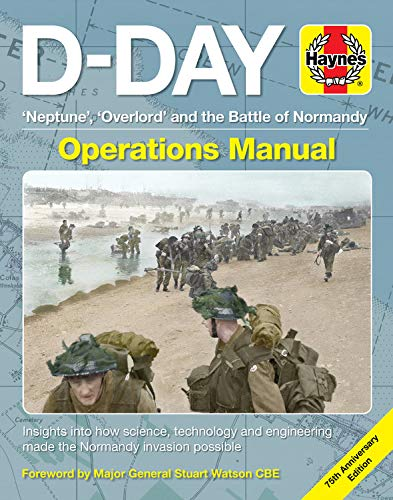 Falconer, J: D-Day Operations Manual: 'neptune', 'overlord' and the Battle of Normandy - 75th Anniversary Edition: Insights Into How Science, ... Invasion Possible (Haynes Operations Manual)
