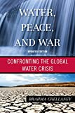 Water, Peace, and War: Confronting the Global Water Crisis...