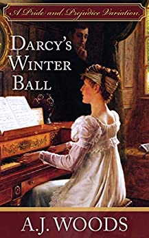 Darcy's Winter Ball: A Pride and Prejudice Variation by [A.J. Woods]