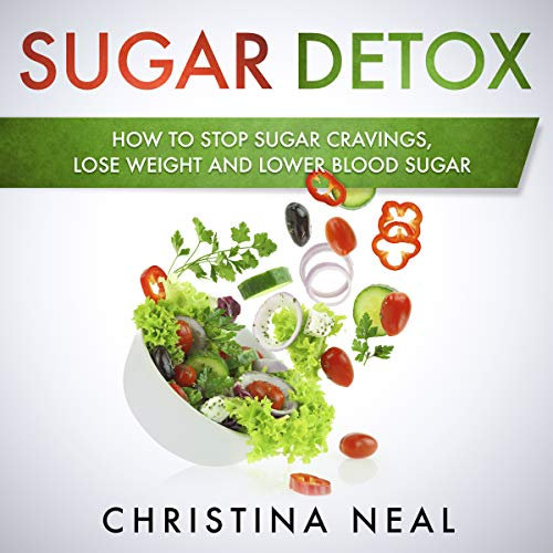 Sugar Detox: How to Stop Sugar Cravings, Lose Weight and Lower Blood Sugar audiobook cover art