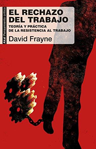 EL RECHAZO DEL TRABAJO. Teoría y práctica de la resistencia al trabajo (Pensamiento crítico nº 61)