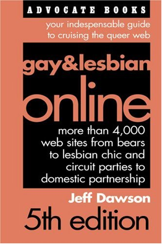 Gay & Lesbian Online, 5th Edition: Your Indispensable Guide to Cruising the Queer Web