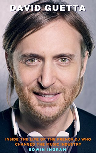David Guetta: Inside the Life of the French DJ Who Changed the Music Industry (English Edition)