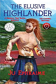 The Elusive Highlander: Medieval Time Travel Romance (The Campbell Brothers Book 1) by [Ju Ephraime]
