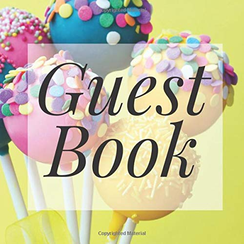 Guest Book: Cake Pops Candy Dessert - Signing Guestbook Gift Log Photo Space Book for Birthday Party Celebration Anniversary Baby Bridal Shower ... Keepsake to Write Special Memories In