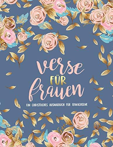 Verse für Frauen: Ein christliches Ausmalbuch für Erwachsene: Ein einzigartiges religiöses Malbuch für Erwachsene mit 44 Bibelversen zum Ausmalen