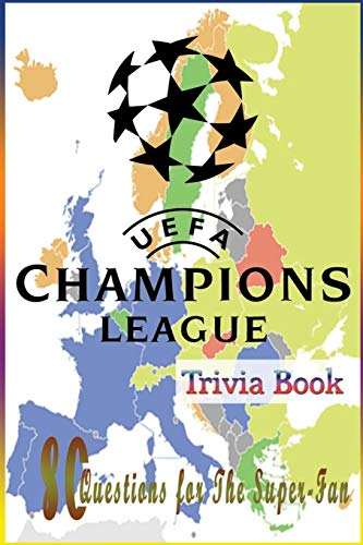 UEFA Champions League Trivia Book: 80 Questions for The Super-Fan