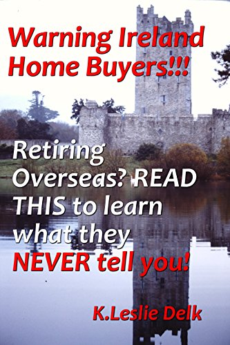 WARNING IRELAND HOME BUYERS!!: Retiring Overseas?  READ this to learn what they NEVER tell you! (English Edition)