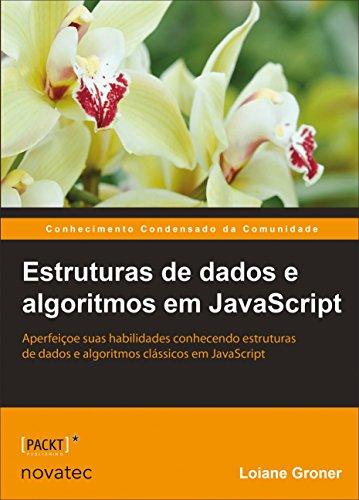 Estruturas de Dados e Algoritmos em Javascript. Aperfeiçoe Suas Habilidades Conhecendo Estruturas de Dados e Algoritmos Clássicos em Javascript (Em Portuguese do Brasil)
