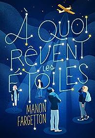 À quoi rêvent les étoiles - Manon Fargetton - Babelio