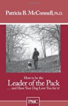 How to Be the Leader of the Pack... And Have Your Dog Love You for It!