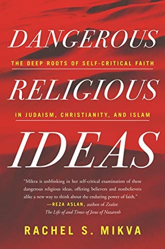 Compare Textbook Prices for Dangerous Religious Ideas: The Deep Roots of Self-Critical Faith in Judaism, Christianity, and Islam  ISBN 9780807051870 by Mikva, Rachel S.