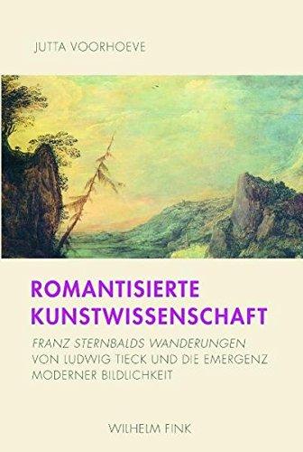 Romantisierte Kunstwissenschaft. Franz Sternbalds Wanderungen von Ludwig Tieck und die Emergenz moderner Bildlichkeit