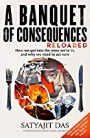 A Banquet of Consequences RELOADED: How we got into the mess we're in, and why we need to act now