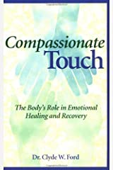Compassionate Touch: The Body's Role in Emotional Healing and Recovery Paperback