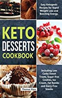 Keto Desserts Cookbook: Easy Ketogenic Recipes for Rapid Weight Loss and Boosting Energy. Including Low Carbs Sweet Treats, Sugar-free Cookies, Ice Cream, Fat Bombs and Dairy-Free Snacks