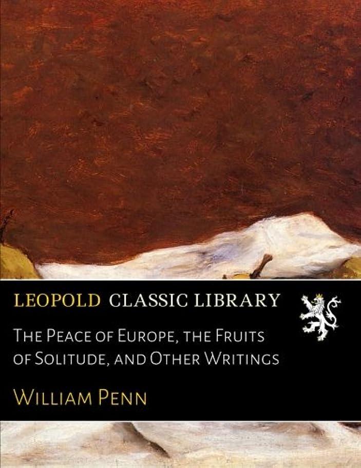 フレキシブル方言ストライプThe Peace of Europe, the Fruits of Solitude, and Other Writings