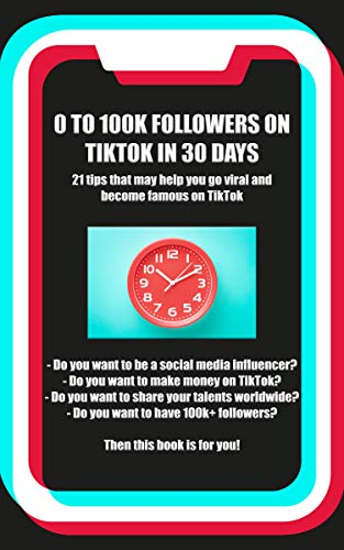 0 to 100k TikTok Followers in 30 days: 21 tips that will help you go viral and famous on TikTok (Tiktok Book Strategies 1) (English Edition)