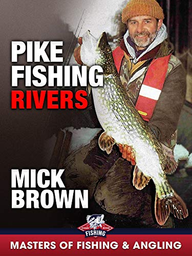 Pike Fishing: Rivers - Mick Brown (Masters of Fishing & Angling)