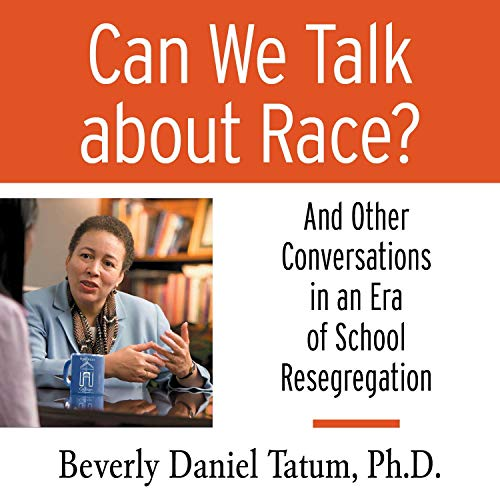 Can We Talk About Race?     And Other Conversations in an Era of School Resegregation              By:                                                                                                                                 Beverly Daniel Tatum,                                                                                        Theresa Perry - afterword                               Narrated by:                                                                                                                                 Beverly Daniel Tatum                      Length: 4 hrs and 17 mins     Not rated yet     Overall 0.0