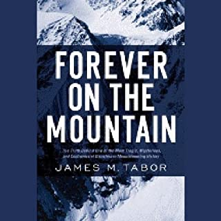 Forever on the Mountain     The Truth Behind One of Mountaineering's Most Controversial and Mysterious Disasters              By:                                                                                                                                 James Tabor                               Narrated by:                                                                                                                                 Scott Brick                      Length: 15 hrs and 52 mins     148 ratings     Overall 4.1