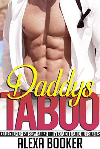Daddy's TABOO Collection of 150 Sexy Rough Dirty Explicit Erotic Hot Stories (English Edition)