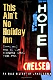 hoteles en avila - This Ain't No Holiday Inn: Down and Out at the Chelsea Hotel 1980–1995