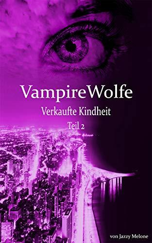 VampireWolfe: Verkaufte Kindheit Teil 2 (German Edition)