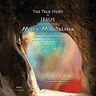 The True Story of Jesus and His Wife Mary Magdalena: Their Untold Truth Through Art and Evidential Channeling audiobook cover art