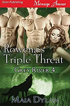 Rowena's Triple Threat [Grey River 4] (Siren Publishing Menage Amour) by [Maia Dylan]