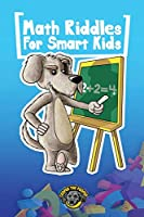 Math Riddles for Smart Kids: 400+ Math Riddles and Brain Teasers Your Whole Family Will Love