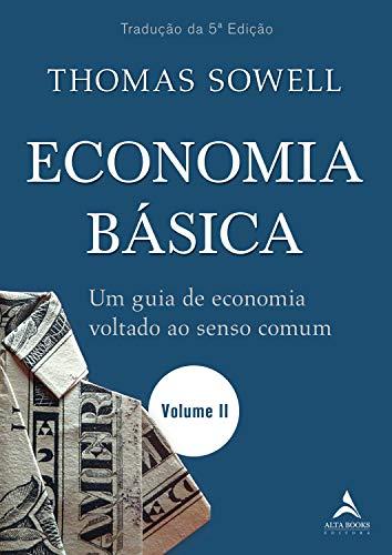 Economia Básica: um Guia de Economia Voltado ao Senso Comum - Volume II