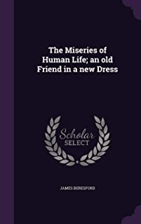 The Miseries of Human Life; An Old Friend in a New Dress
