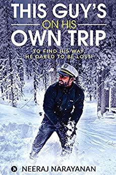 THIS GUY'S ON HIS OWN TRIP : To Find His Way, He Dared To Be Lost! by [Neeraj Narayanan]