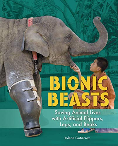 Bionic Beasts: Saving Animal Lives with Artificial Flippers, Legs, and Beaks (English Edition)