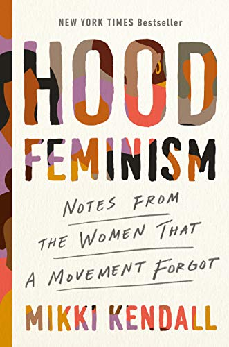 Compare Textbook Prices for Hood Feminism: Notes from the Women That a Movement Forgot 1st Edition Edition ISBN 9780525560548 by Kendall, Mikki