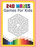 240 Mazes Games For Kids: A Maze Activity Book Great For Developing Problem Solving Skills Ages 6 To 8   1st Grade   2nd Grade   Learning Activities: 13