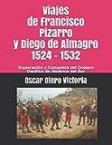 Viajes de Francisco Pizarro y Diego de Almagro 1524 - 1532: Exploración y Conquista del Océano Pacífico de América del Sur (Colección y serie literaria Cañasgordas)