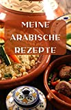 MEINE ARABISCHE REZEPTE: Ein blanko Rezeptbuch und Notizbuch zum Selberschreiben.