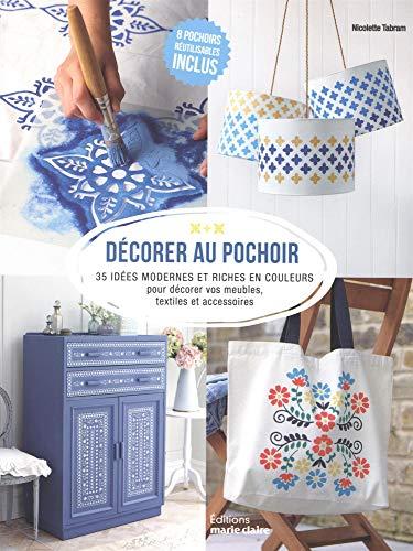 Décorer au pochoir : 35 idées modernes et riches en couleurs pour décorer vos meubles, textiles et accessoires (Loisirs créatifs)