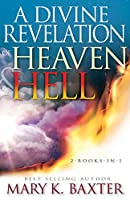 A Divine Revelation of Heaven & Hell: 2-books-in-1