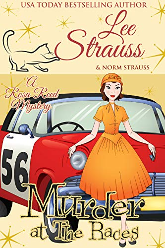 Murder at the Races: a 1950s cozy historical mystery (A Rosa Reed Mystery Book 6) by [Lee Strauss]