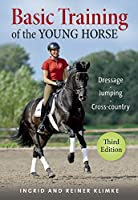 Basic Training of the Young Horse: Dressage - Jumping - Cross-Country