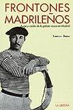 Frontones madrileños: Auge y caída de la pelota vasca en Madrid (Libros De Madrid)