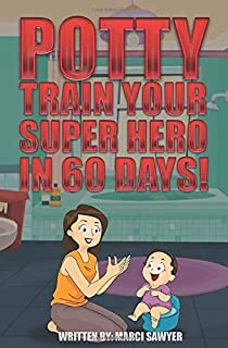 Potty Train Your Super Hero in 60 Days!