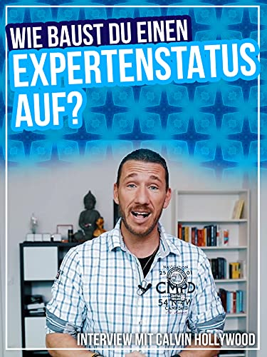 Wie baust du ein Expertenstatus auf? - Calvin Hollywood